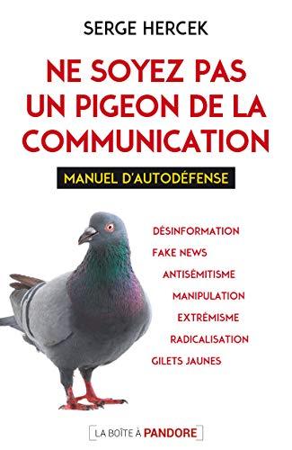 Ne soyez pas un pigeon de la communication - Manuel d'autodéfense par  Serge Hercek