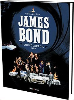 James Bond L Encyclopedie - L'encyclopédie James Bond de Guillaume Evin (