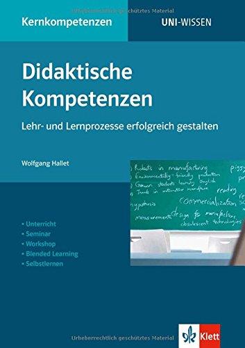 Uni Wissen Didaktische Kompetenzen: Lehr- und Lernprozesse erfolgreich gestalten: Kernkompetenzen, Sicher im Studium (Uni-Wissen Kernkompetenzen)