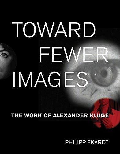Toward Fewer Images: The Work Of Alexander Kluge (october Books) por Philipp Ekardt epub