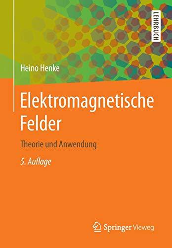 Elektromagnetische Felder: Theorie und Anwendung (Springer-Lehrbuch)