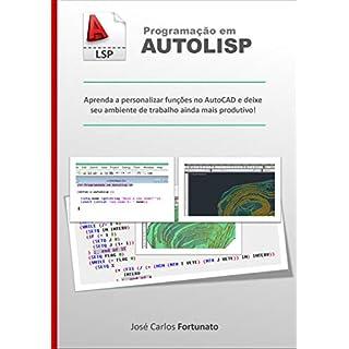 Programação em AutoLISP: Aprenda a personalizar funções no AutoCAD e deixe seu ambiente de trabalho ainda mais produtivo! (Portuguese Edition)