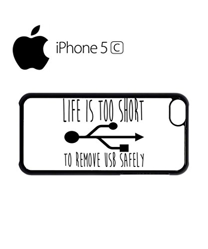 Life is Too Short to Remove USB Safely Cell Phone Case Cover iPhone 5c Black Schwarz