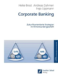 Corporate Banking: Zukunftsorientierte Strategien im Firmenkundengeschäft (Kompendium bankbetrieblicher Anwendungsfelder)