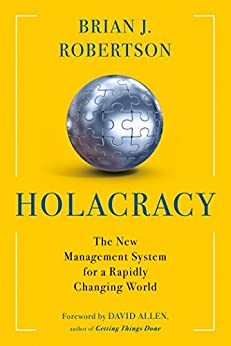 Holacracy: The New Management System for a Rapidly Changing World par [Robertson, Brian J.]