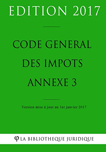 Code général des impôts, annexe 3 - Edition 2017: Version mise à jour au 1er janvier 2017