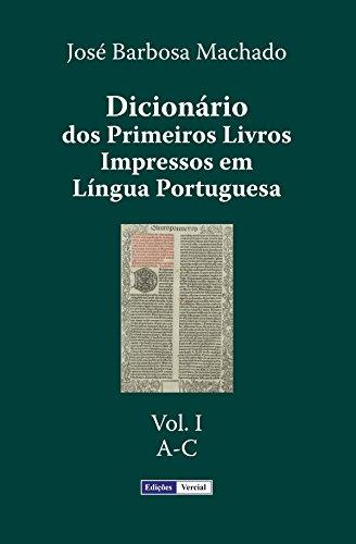 Dicionário dos Primeiros Livros Impressos em Língua Portuguesa: Vol. I - A-C (Portuguese Edition)
