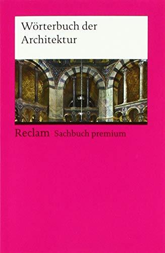 Wörterbuch der Architektur (Reclams Universal-Bibliothek) (Wörterbuch Der Architektur)