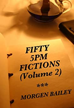 Fifty 5pm Fictions (Volume 2) by [Bailey, Morgen]