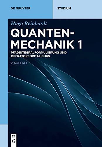Quantenmechanik: Pfadintegralformulierung und Operatorformalismus (De Gruyter Studium)