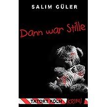 Dann war Stille - Tatort Köln: Krimi (Köln Krimi 3)