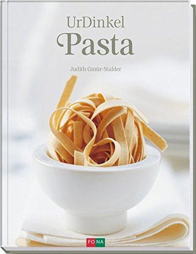 UrDinkel-Pasta / Dinkel – das gesunde Urkorn: Nudel- und Pastarezepte