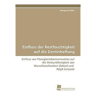Einfluss der Restfeuchtigkeit auf die Dentinhaftung: Einfluss von Flüssigkeitskontamination auf die Verbundfestigkeit von Wurzelkanalsealern (Adseal und RelyX Unicem)