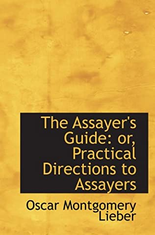 The Assayer's Guide: or, Practical Directions to