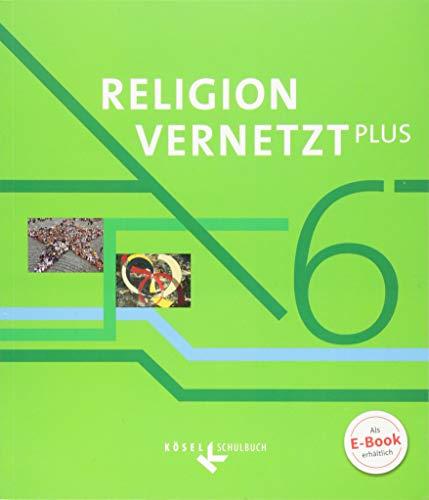 Religion vernetzt Plus - Unterrichtswerk für katholische Religionslehre am Gymnasium: 6. Jahrgangsstufe - Schülerbuch