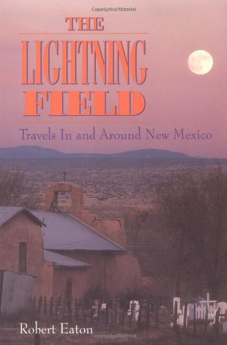 The Lightning Field: Travels in and Around New Mexico (English Edition)