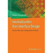 Interkulturelles User Interface Design: Von der Idee zum erfolgreichen Produkt
