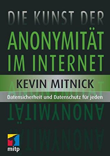 Die Kunst der Anonymität im Internet: Datensicherheit und Datenschutz für jeden (mitp Professional)