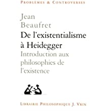 De l'existentialisme à Heidegger. Introduction aux philosophies de l'existence