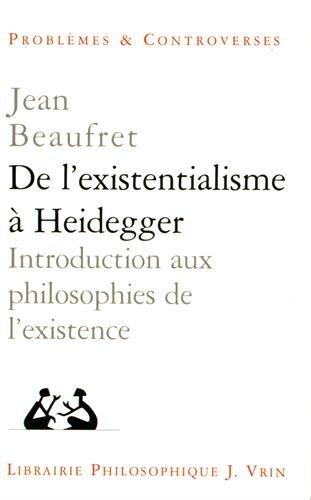 De l'existentialisme à Heidegger. Introduction aux philosophies de l'existence
