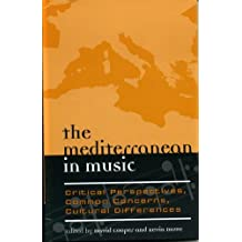 The Mediterranean in Music: Critical Perspectives, Common Concerns, Cultural Differences (Europea) (Europea: Ethnomusicologies & Modernities) by David Cooper (Editor) � Visit Amazon's David Cooper Page search results for this author David Cooper (Editor), Kevin Dawe (Editor) (22-Mar-2005) Hardcover