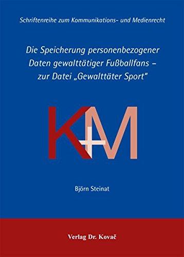 """Die Speicherung personenbezogener Daten gewalttätiger Fußballfans - zur Datei \""""Gewalttäter Sport\"""" (Schriftenreihe zum Kommunikations- und Medienrecht)"""