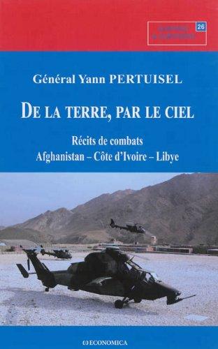 De la terre, par le ciel : Récits de combats Afghanistan, Côte d'Ivoire, Libye par Yann Pertuisel