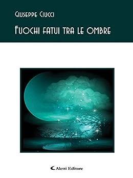 Fuochi fatui tra le ombre (Gli emersi poesia) di [Ciucci, Giuseppe]