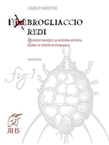 L'(im)Brogliaccio Redi: Quando nacque la scienza medica. Come si tent di fermarla.