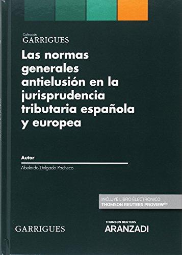 Las normas generales antielusión en la jurisprudencia tributaria española y europea (Papel + e-book) (Monografía) por Abelardo Delgado Pacheco