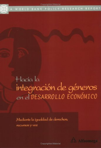 Engendering Development/Hacia la Integracion de Generos en el Desarrollo Economico: Through Gender Equality in Rights Resources, and Voice/Mediante La Igualdad De Derechos, Recursos Y Voz por World Bank