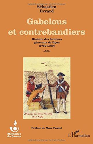 Gabelous et contrebandiers: Histoire Des Fermiers Généraux De Dijon - (1760-1780)