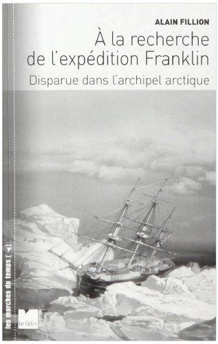 A la recherche de l'expédition Franklin : Disparue dans l'archipel arctique par Alain Fillion