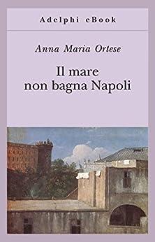 Il mare non bagna Napoli (Gli Adelphi) di [Ortese, Anna Maria]