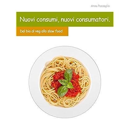 Nuovi Consumi, Nuovi Consumatori: Dal Bio Al Veg, Allo Slow Food