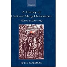 [(A History of Cant and Slang Dictionaries: 1567-1784 v.1)] [Author: Julie Coleman] published on (March, 2004)