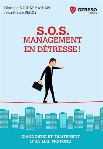 SOS Management en détresse !: Diagnostic et traitement d'un mal profond