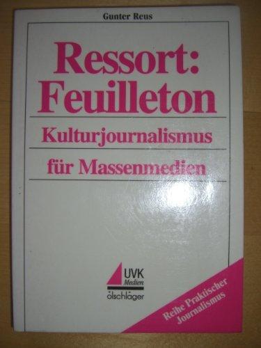 Ressort: Feuilleton. Kulturjournalismus in Massenmedien