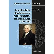 Amerikanische Revolution und niederländische Finanzanleihen 1776-1782: Die Rolle John Adams' und der Amsterdamer Finanzhäuser bei der diplomatischen Anerkennung der USA (Niederlande-Studien)
