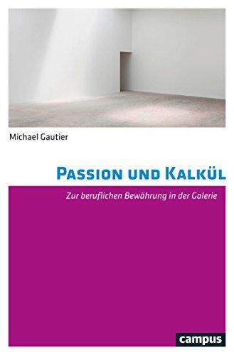Passion und Kalkül: Zur beruflichen Bewährung in der Galerie