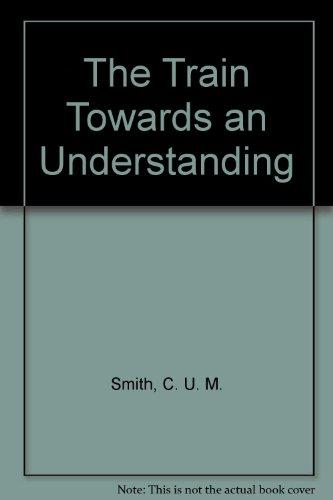 The Train Towards an Understanding