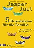 5 Grundsteine für die Familie: Wie Erziehung funktioniert - Jesper Juul
