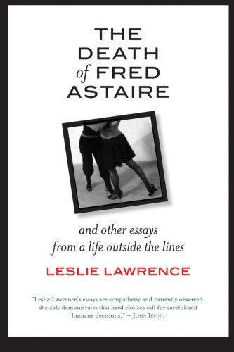 The Death of Fred Astaire: And Other Essays from a Life outside the Lines (Excelsior Editions) by Leslie Lawrence (2016-05-01)