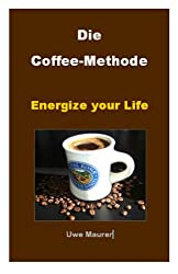 Die Coffee-Methode - Energize your Life