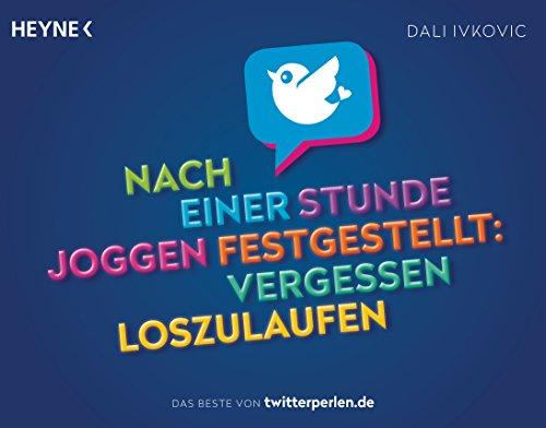 Preisvergleich Produktbild Nach einer Stunde Joggen festgestellt: vergessen loszulaufen: Das Beste von Twitterperlen.de