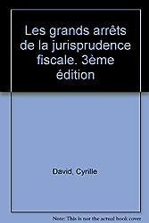 Les grands arrêts de la jurisprudence fiscale (3ème édition)