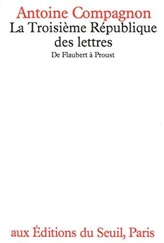 La Troisième République des lettres. De Flaubert à Proust: De Flaubert à Proust (ESSAI LITTE H.C)