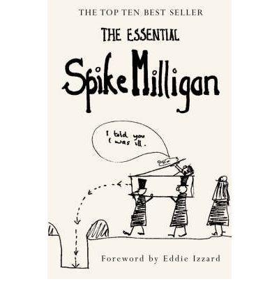 [(The Essential Spike Milligan)] [ Original author Spike Milligan, Compiled by Alexander Games, Foreword by Eddie Izzard ] [June, 2003]