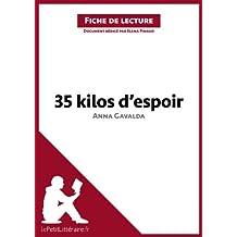 35 kilos d'espoir d'Anna Gavalda (Fiche de lecture): Résumé complet et analyse détaillée de l'oeuvre (French Edition)