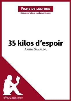 35 kilos d'espoir d'Anna Gavalda (Fiche de lecture): Résumé complet et analyse détaillée de l'oeuvre par [Pinaud, Elena, lePetitLittéraire.fr,]